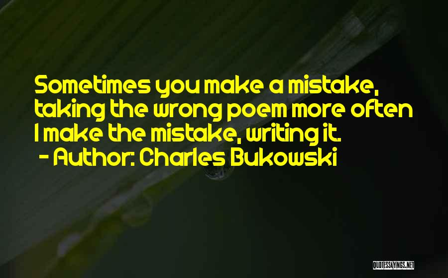 Taking Things Wrong Way Quotes By Charles Bukowski
