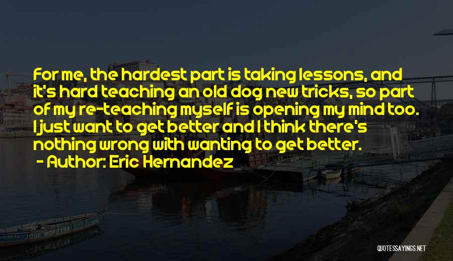 Taking Things Wrong Way Quotes By Eric Hernandez