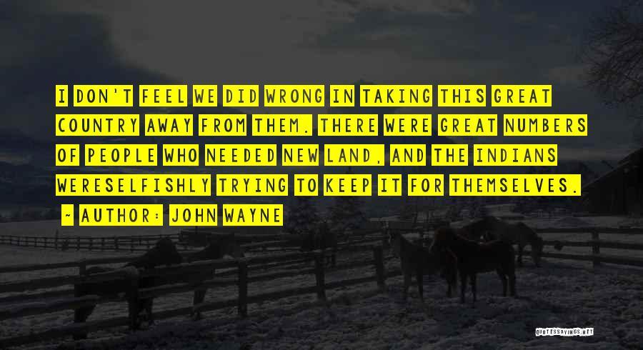 Taking Things Wrong Way Quotes By John Wayne
