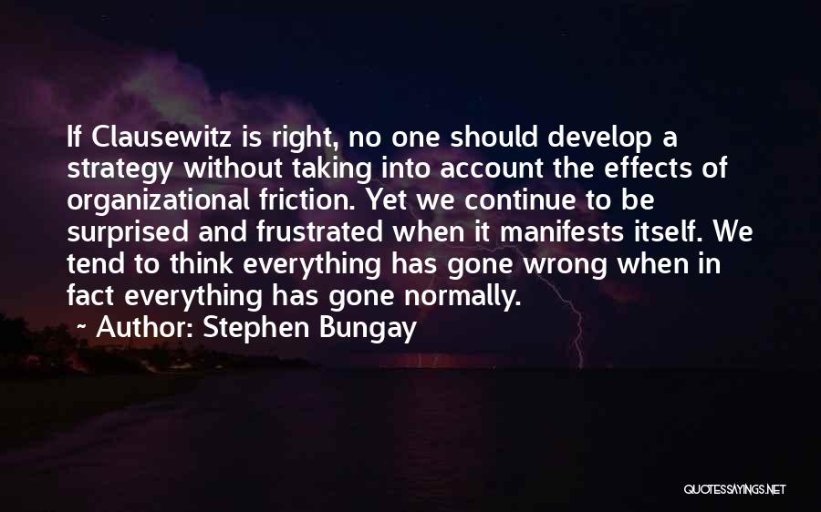 Taking Things Wrong Way Quotes By Stephen Bungay