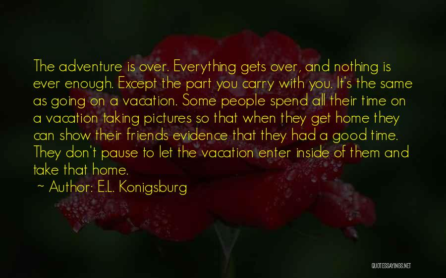 Taking Time For Friends Quotes By E.L. Konigsburg