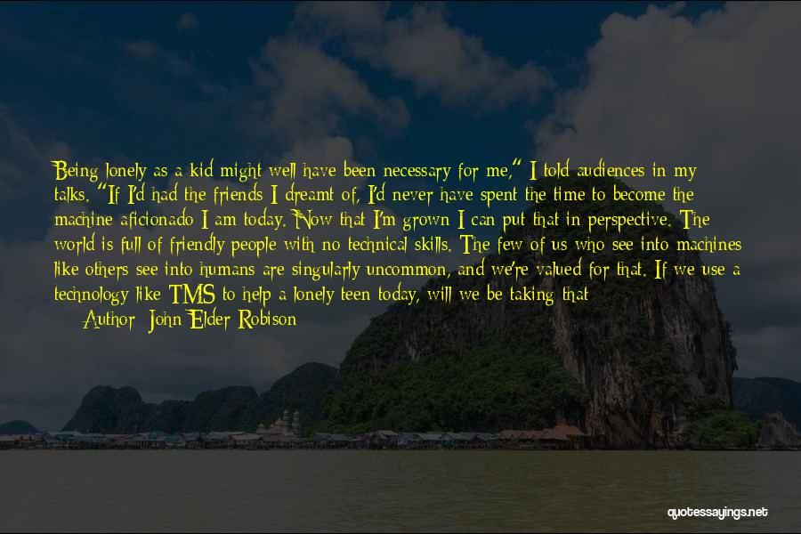 Taking Time For Friends Quotes By John Elder Robison