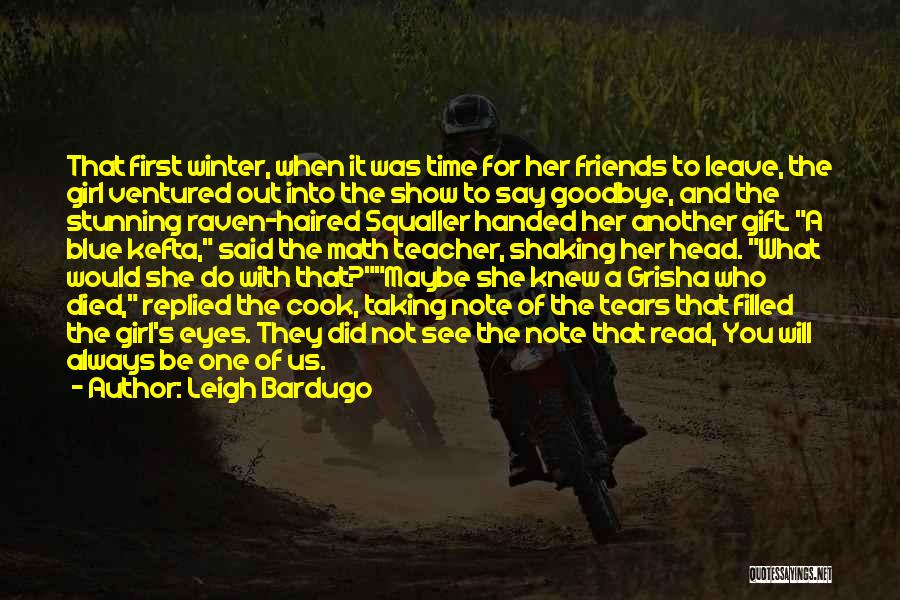 Taking Time For Friends Quotes By Leigh Bardugo