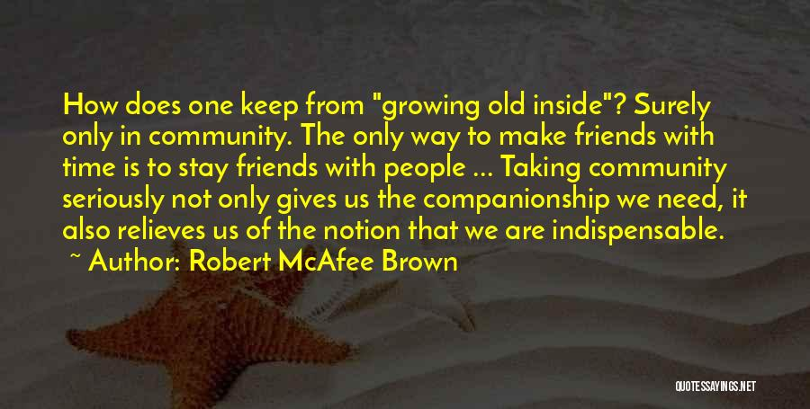Taking Time For Friends Quotes By Robert McAfee Brown