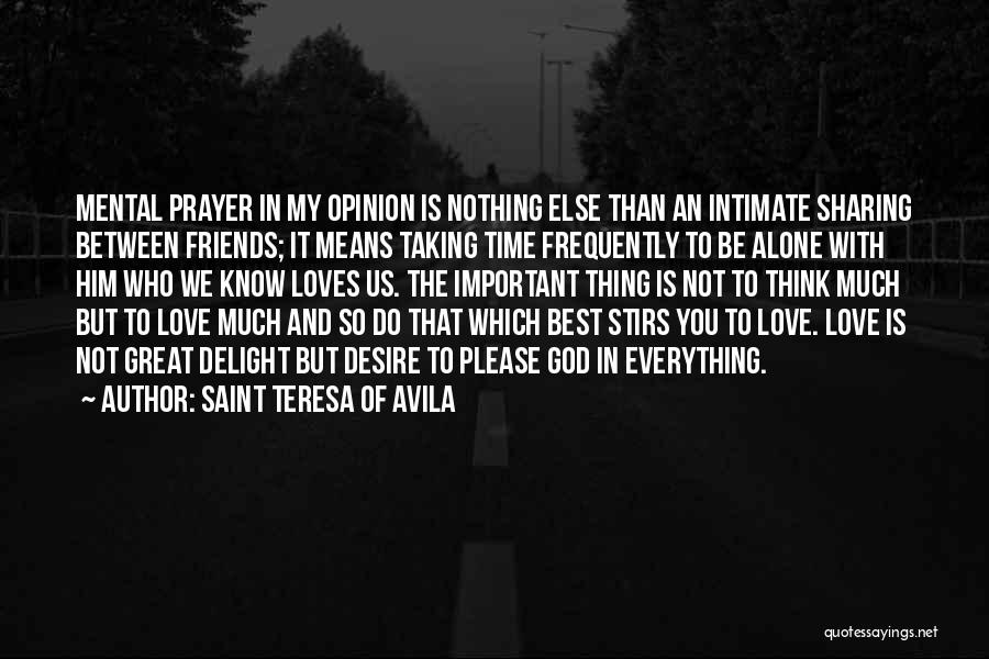Taking Time For Friends Quotes By Saint Teresa Of Avila