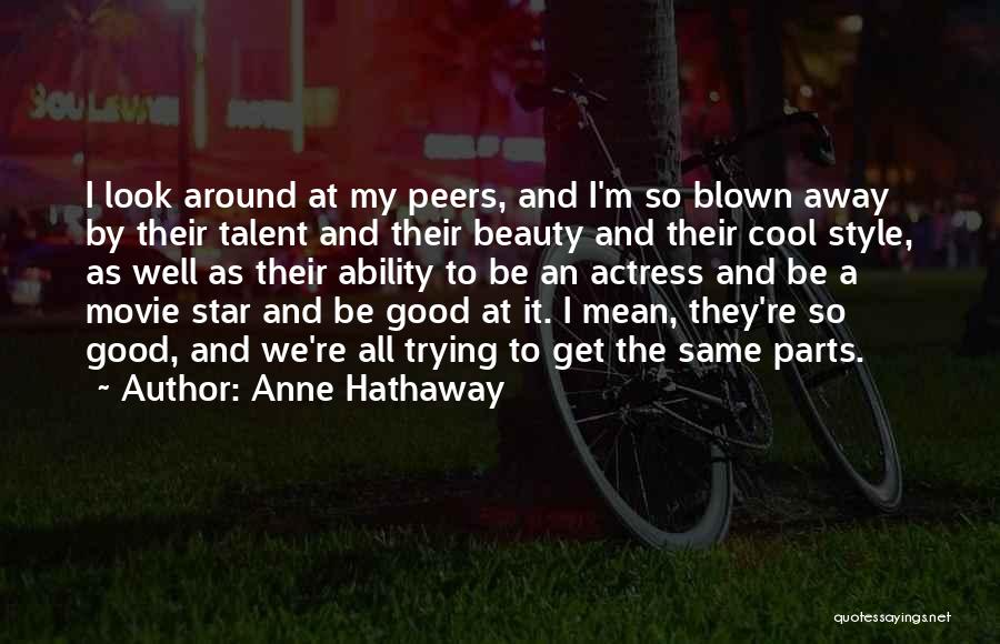 Talent And Beauty Quotes By Anne Hathaway