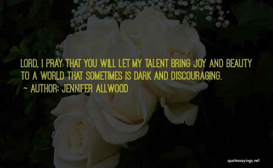 Talent And Beauty Quotes By Jennifer Allwood