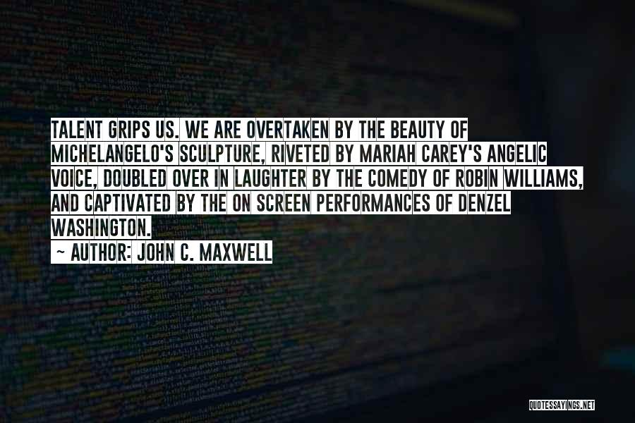 Talent And Beauty Quotes By John C. Maxwell