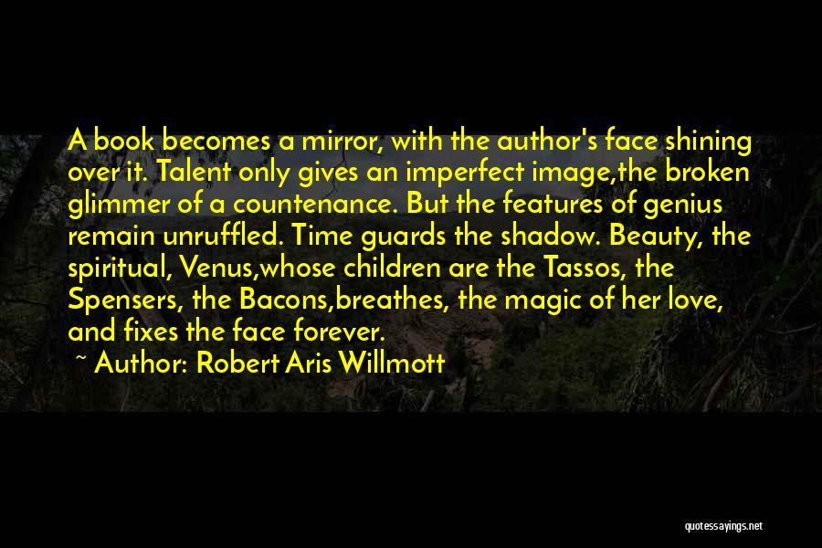 Talent And Beauty Quotes By Robert Aris Willmott