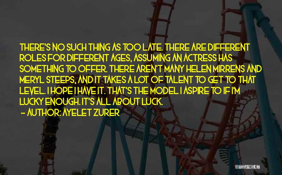 Talent And Luck Quotes By Ayelet Zurer