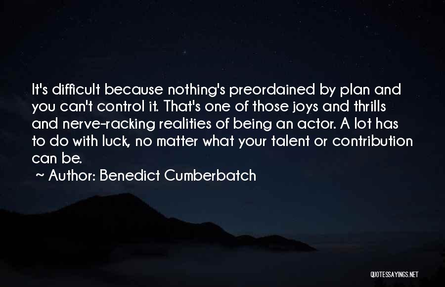 Talent And Luck Quotes By Benedict Cumberbatch