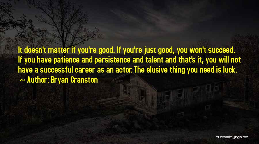 Talent And Luck Quotes By Bryan Cranston