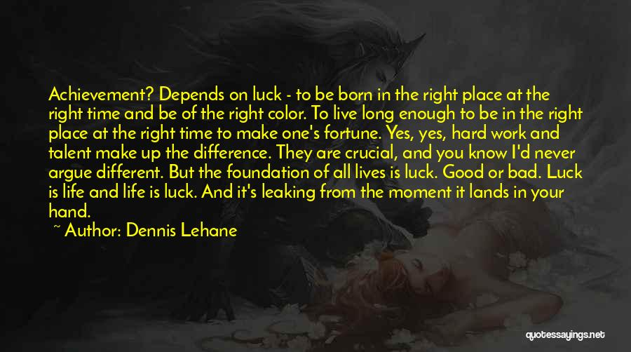 Talent And Luck Quotes By Dennis Lehane