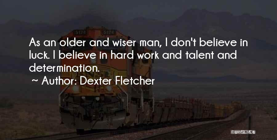 Talent And Luck Quotes By Dexter Fletcher