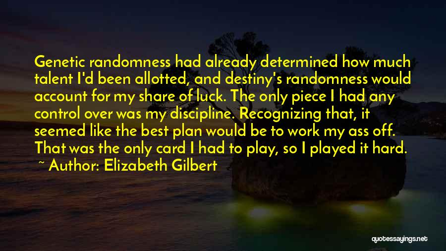 Talent And Luck Quotes By Elizabeth Gilbert