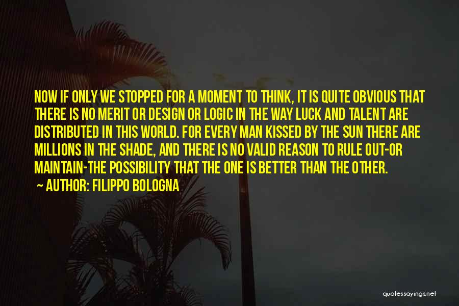 Talent And Luck Quotes By Filippo Bologna