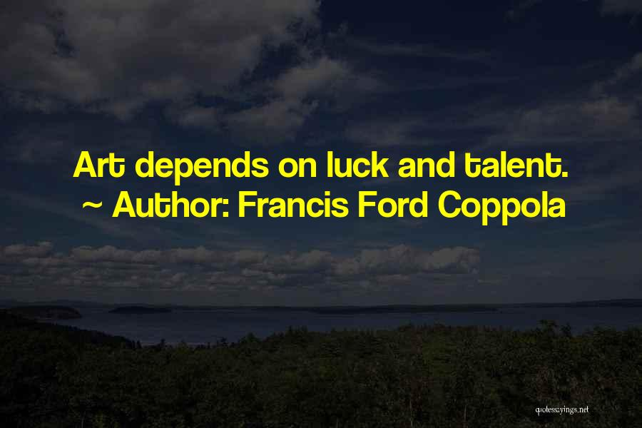 Talent And Luck Quotes By Francis Ford Coppola