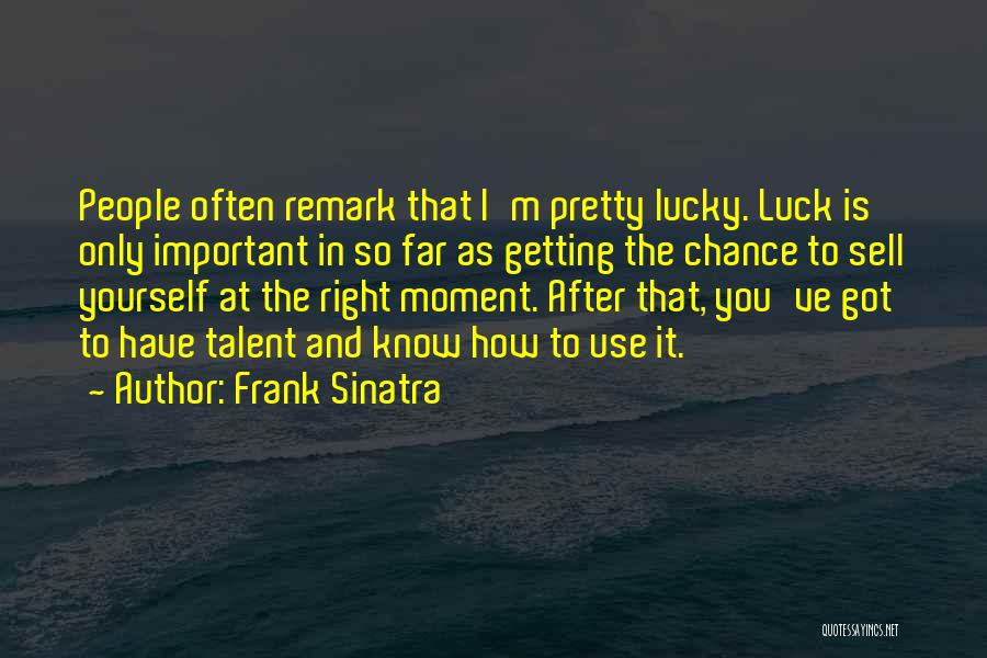 Talent And Luck Quotes By Frank Sinatra