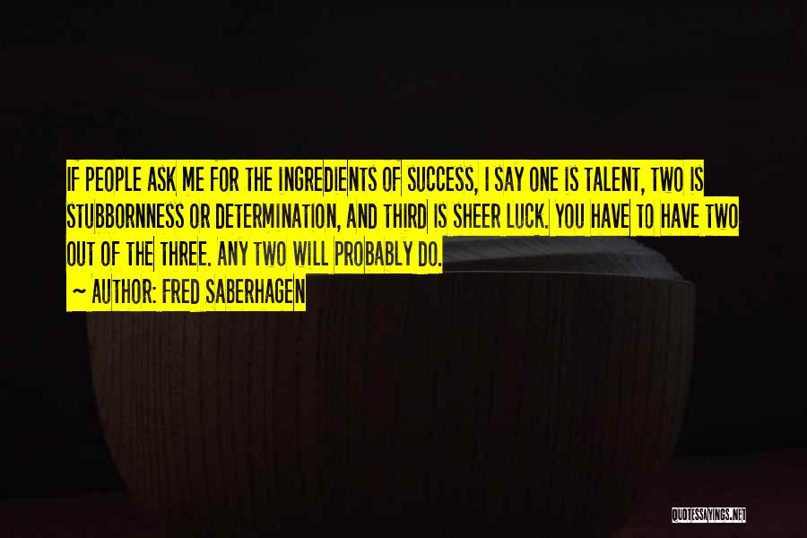 Talent And Luck Quotes By Fred Saberhagen
