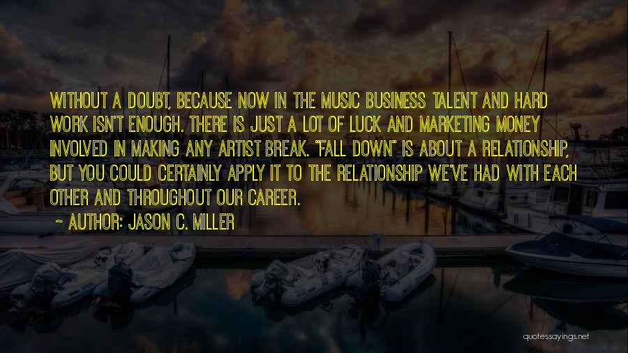 Talent And Luck Quotes By Jason C. Miller