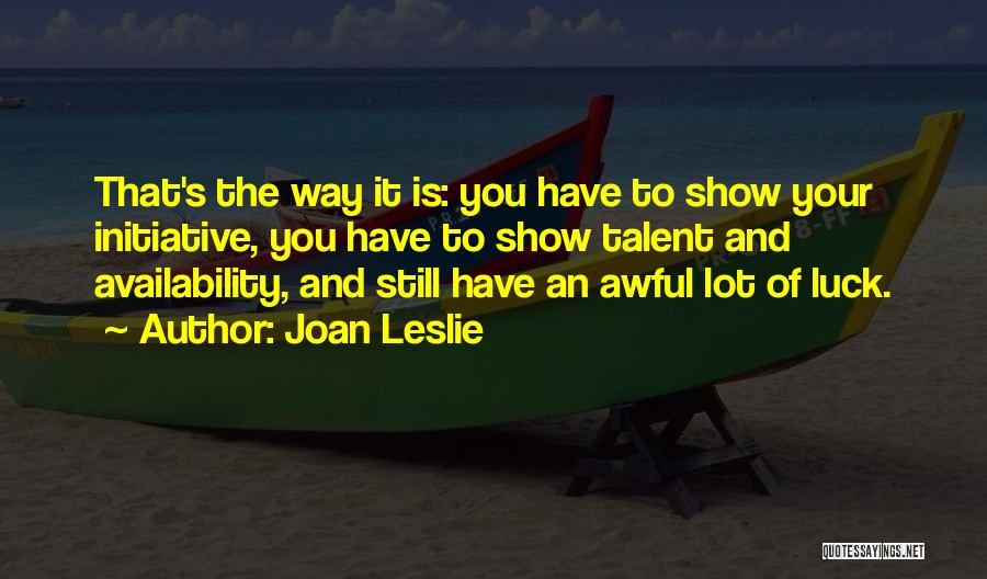 Talent And Luck Quotes By Joan Leslie