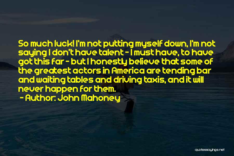 Talent And Luck Quotes By John Mahoney