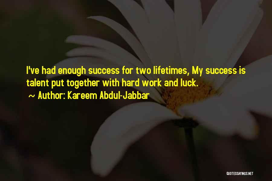 Talent And Luck Quotes By Kareem Abdul-Jabbar