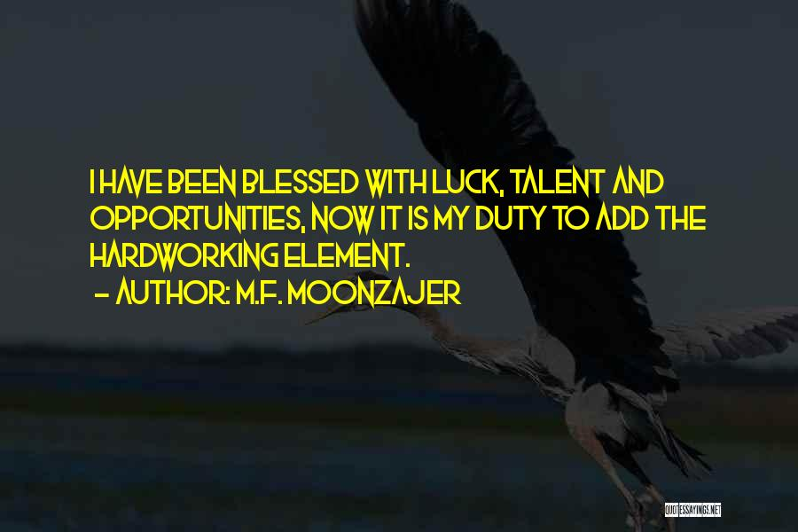 Talent And Luck Quotes By M.F. Moonzajer