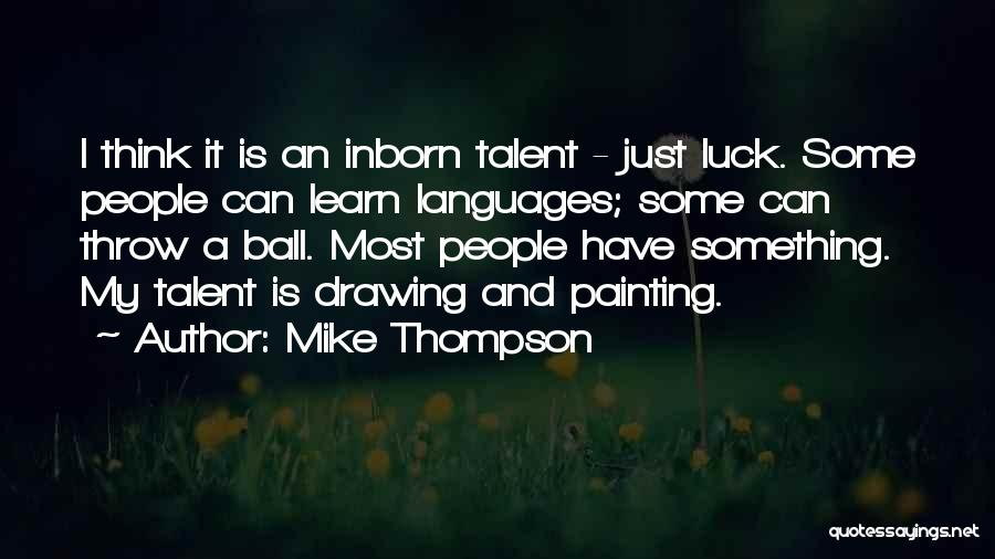 Talent And Luck Quotes By Mike Thompson