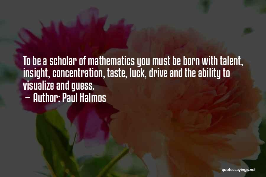 Talent And Luck Quotes By Paul Halmos