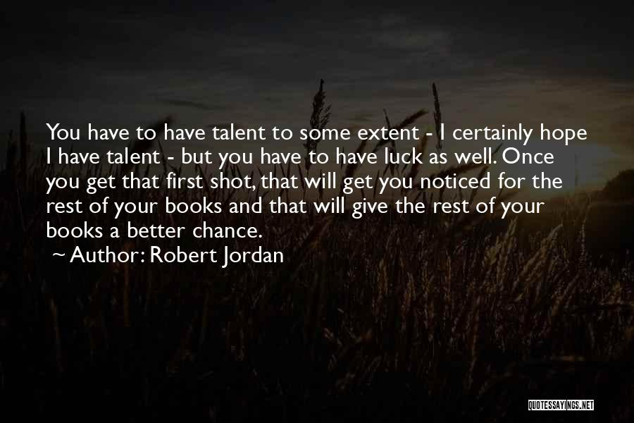 Talent And Luck Quotes By Robert Jordan