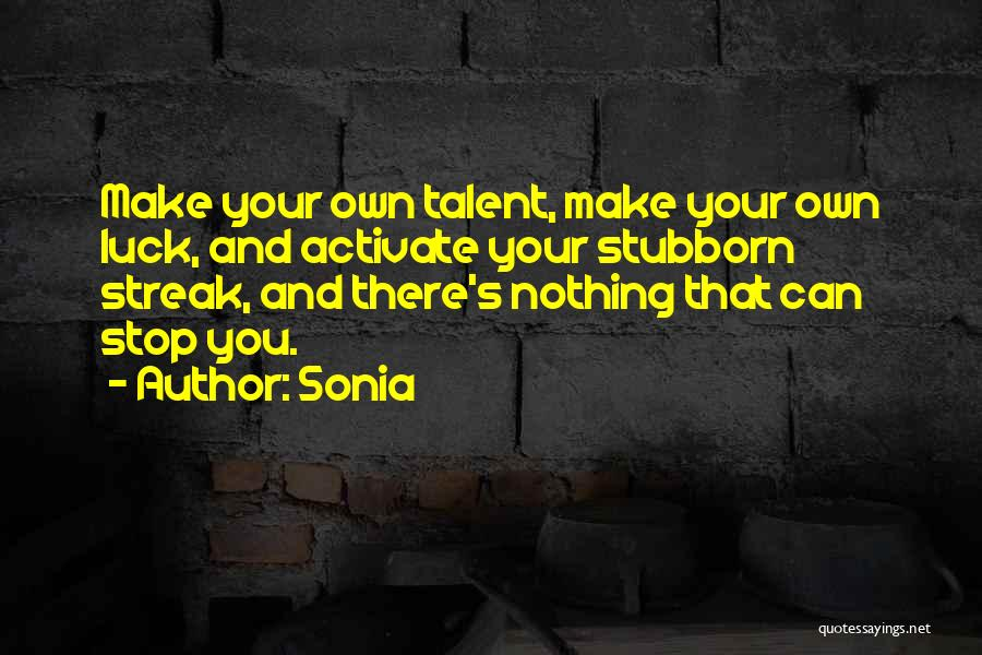 Talent And Luck Quotes By Sonia