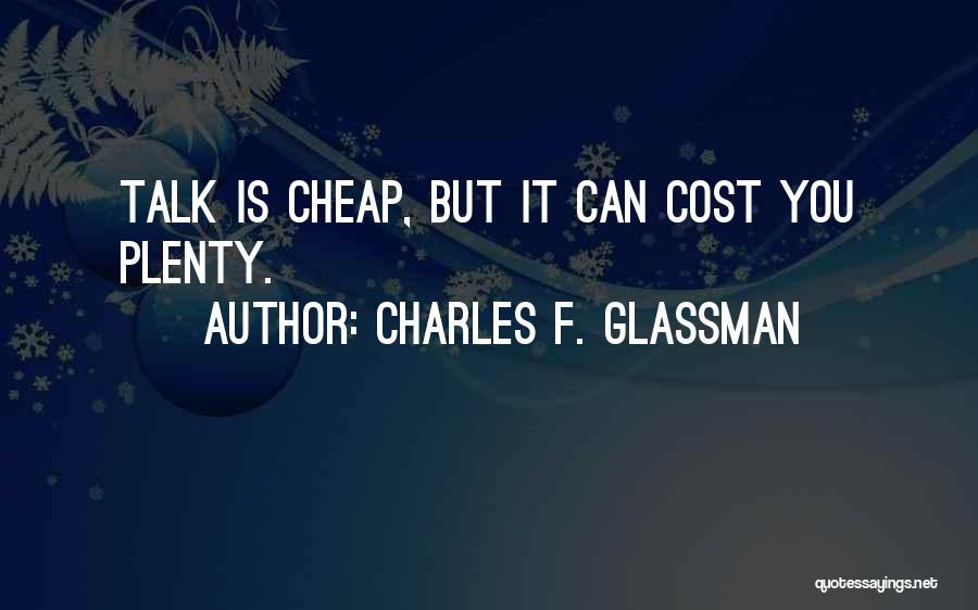 Talk Is Cheap Quotes By Charles F. Glassman