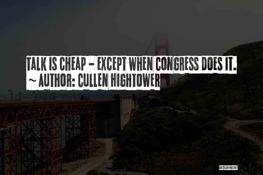 Talk Is Cheap Quotes By Cullen Hightower