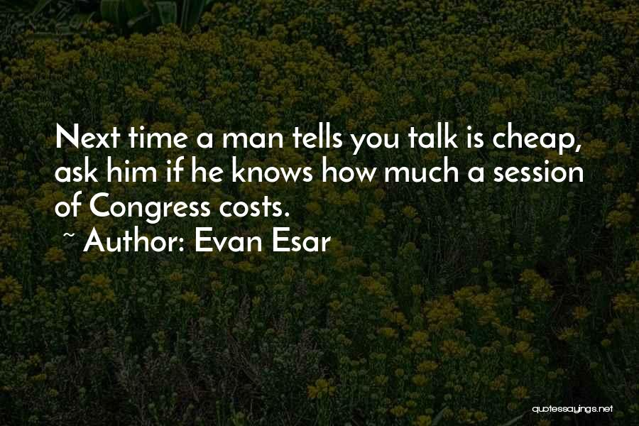 Talk Is Cheap Quotes By Evan Esar