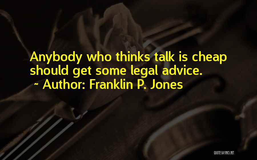 Talk Is Cheap Quotes By Franklin P. Jones