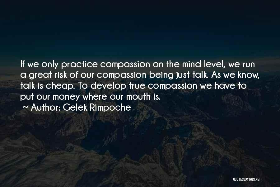 Talk Is Cheap Quotes By Gelek Rimpoche