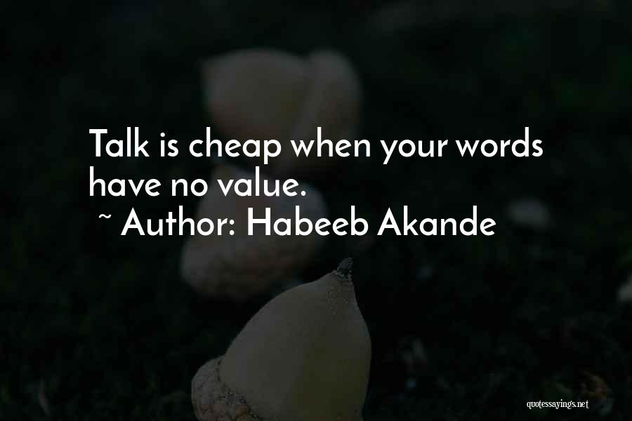 Talk Is Cheap Quotes By Habeeb Akande