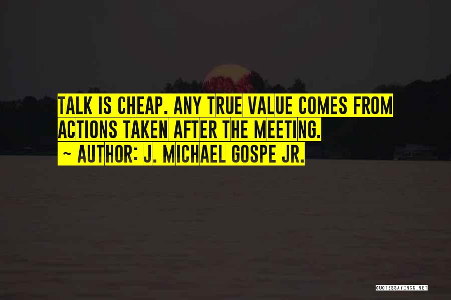 Talk Is Cheap Quotes By J. Michael Gospe Jr.