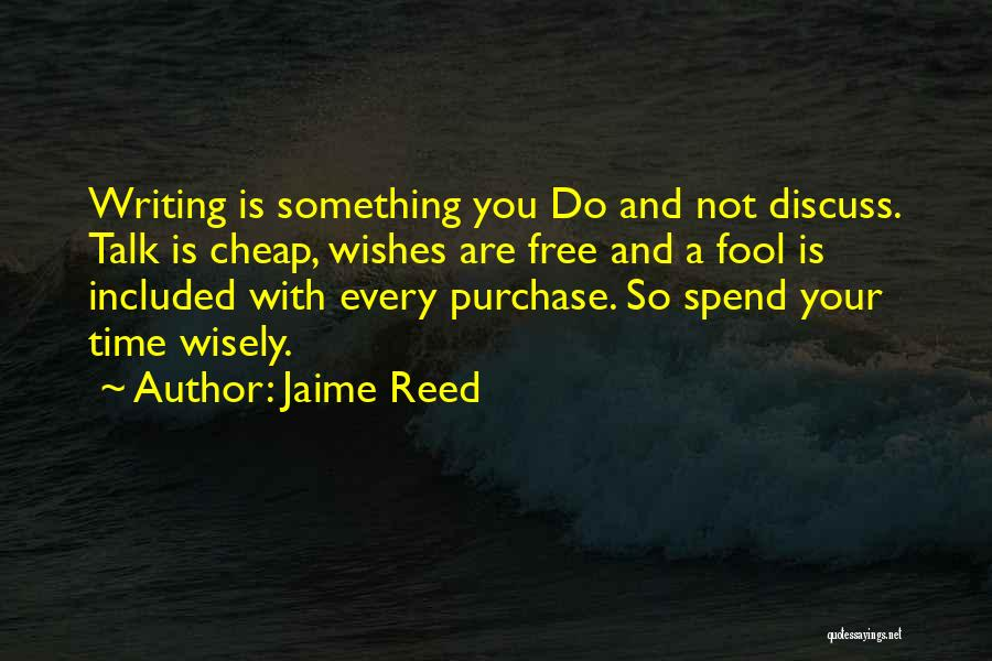 Talk Is Cheap Quotes By Jaime Reed