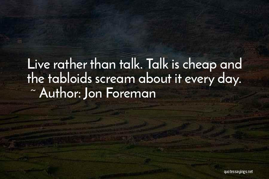 Talk Is Cheap Quotes By Jon Foreman