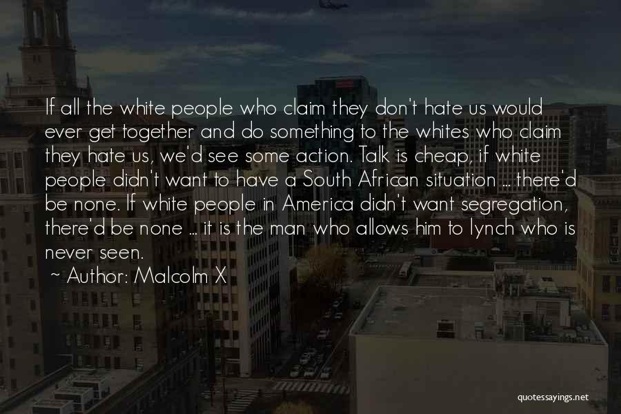 Talk Is Cheap Quotes By Malcolm X