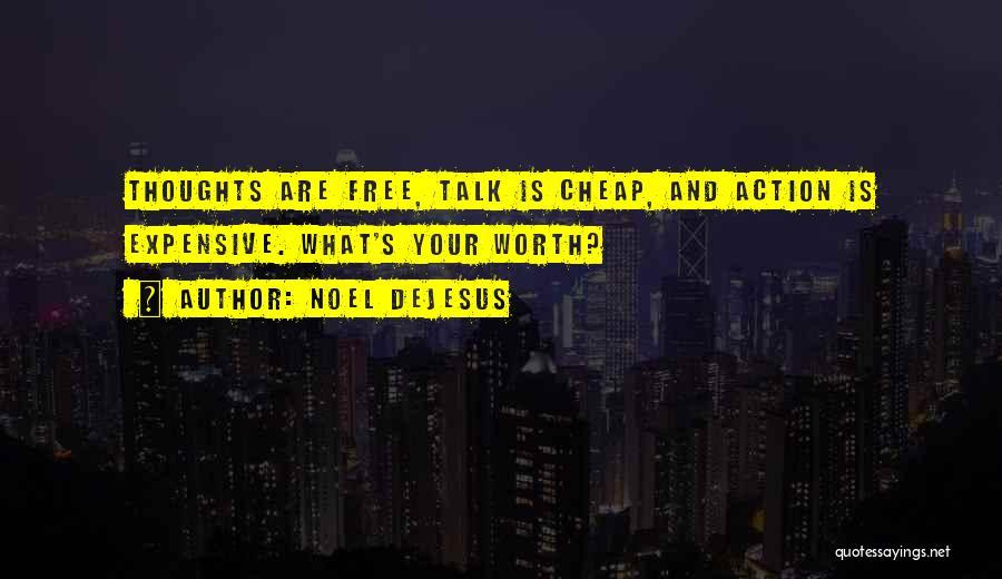 Talk Is Cheap Quotes By Noel DeJesus