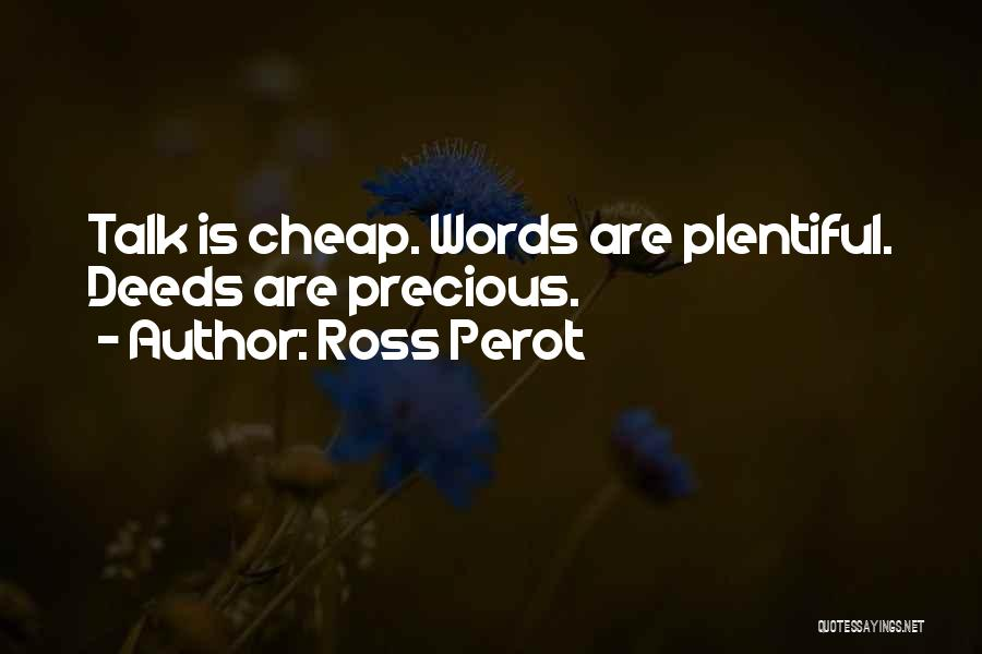 Talk Is Cheap Quotes By Ross Perot