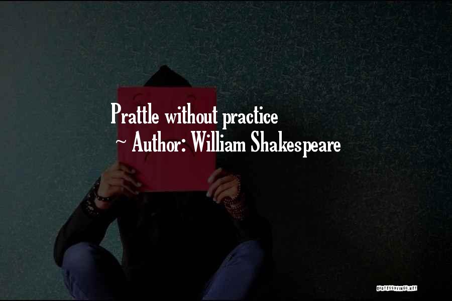 Talk Is Cheap Quotes By William Shakespeare