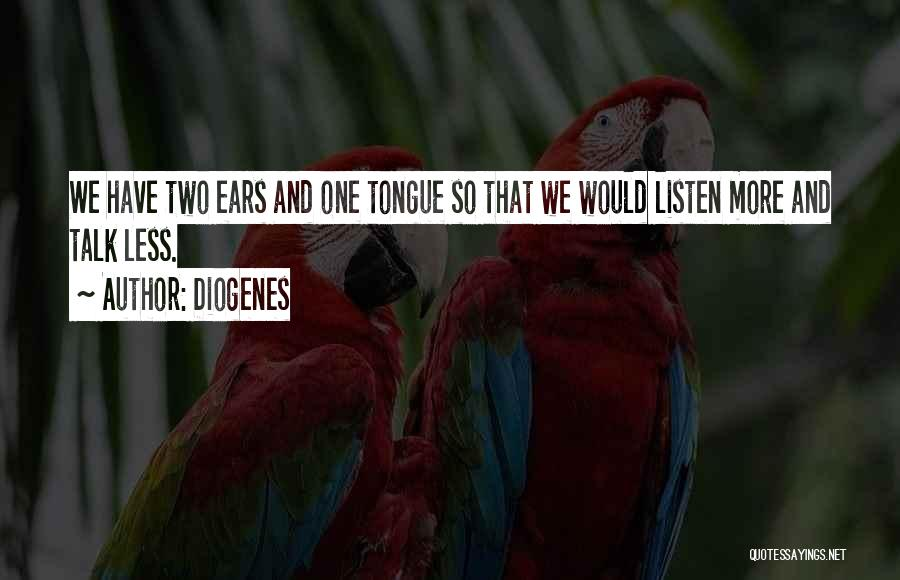 Talk Less And Listen More Quotes By Diogenes