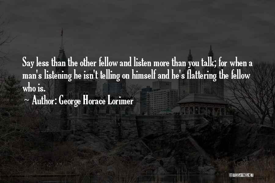 Talk Less And Listen More Quotes By George Horace Lorimer