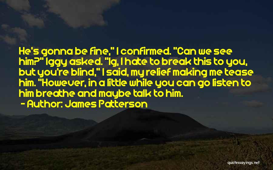Talk Less And Listen More Quotes By James Patterson