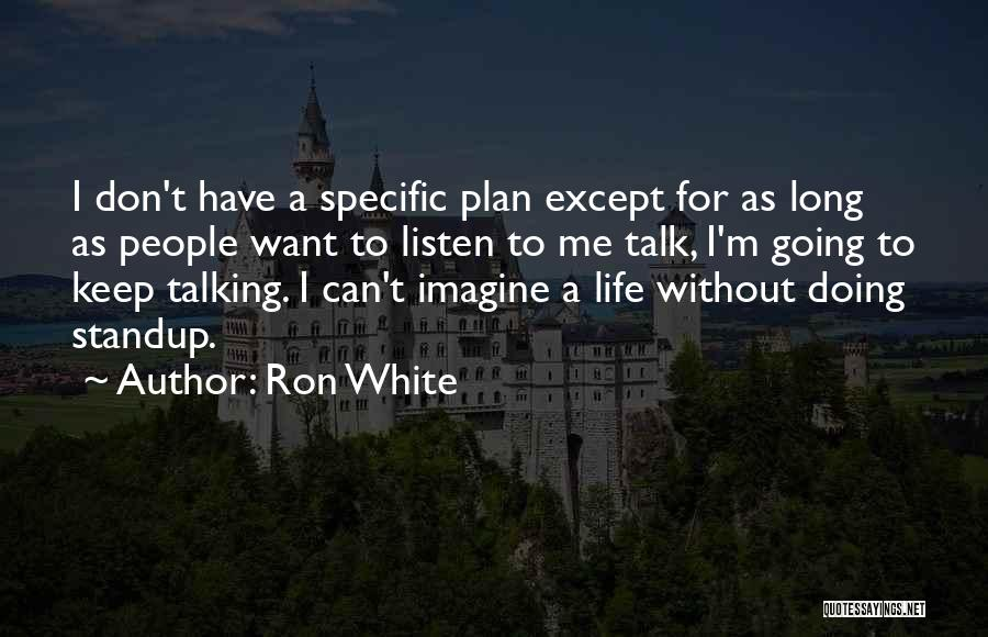 Talk Less And Listen More Quotes By Ron White