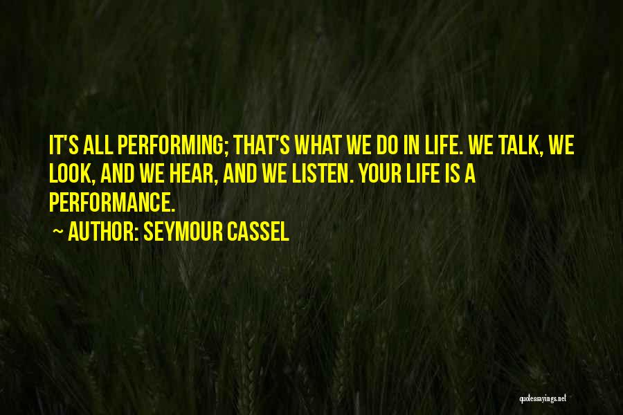 Talk Less And Listen More Quotes By Seymour Cassel